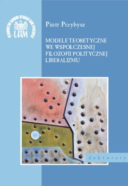 Modele teoretyczne we współczesnej filozofii politycznej liberalizmu